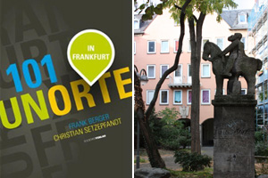 101 Frankfurter Unorte - Frankfurts geheime Schätze Teil 1
