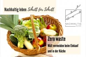 Nachhaltig leben Schritt für Schritt (Teil 2) - Zero waste Einkauf und Küche (Online-Seminar-Reihe)